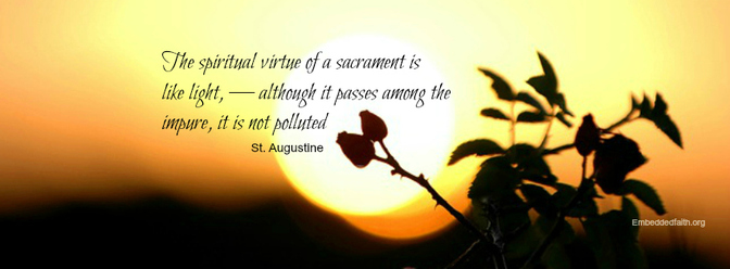 The Spiritual virue of a sacrament is like light...st augustine - saintly sayings