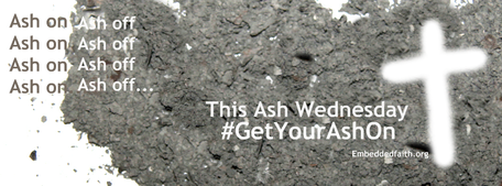 Ash on, Ash off. Get your ash on. Ash Wednesday facebook cover embeddedfaith.org