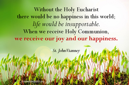 Without the Holy Eucharist there would be no hapiness in this world...st john vianney - saintly sayings