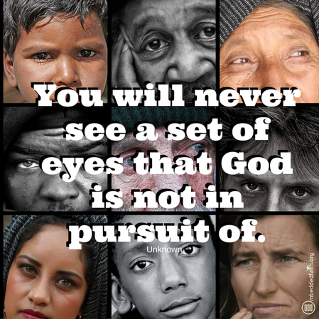 You will never see a set of eyes that God is not in pursuit of.... embeddedfaith.org