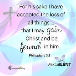 For his sake I have accepted the loss of all things...that I may gain Christ and be found in him. Philippians 3:8 Fifth Sunday of Lent - -cycle C