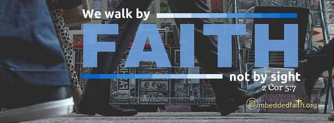 We walk by faith and not by sight - 2 Corinthians 5:7 on embeddedfaith.org