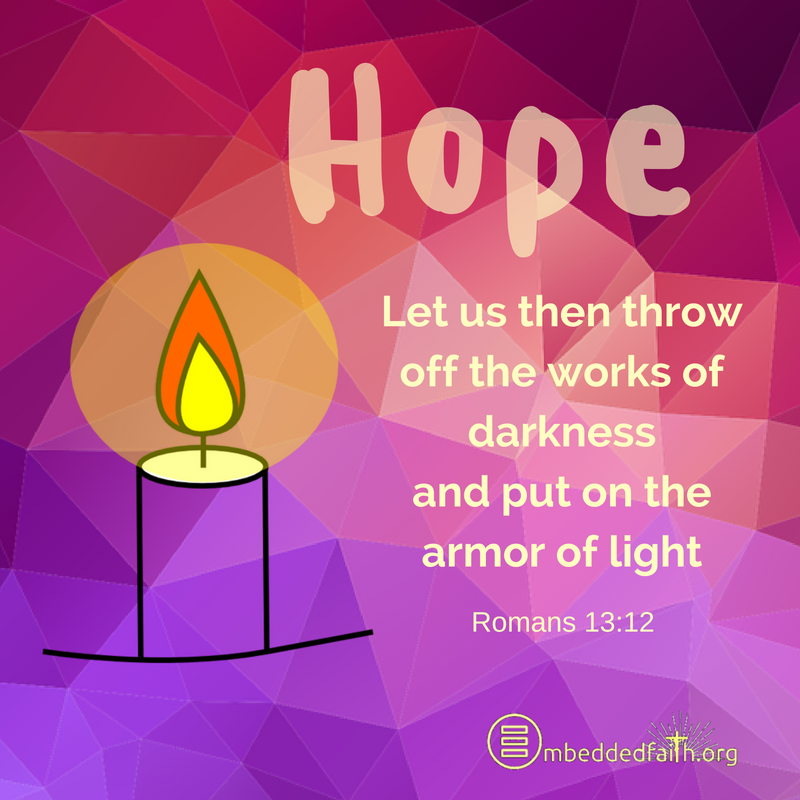 Let us then throw off the works of darkness and put on the armor of light. Romans 13:12 -first Sunday of Advent - Cycle A