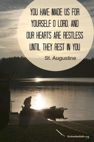 Our hearts are restless until they rest in you. saint augustine - saintly sayings