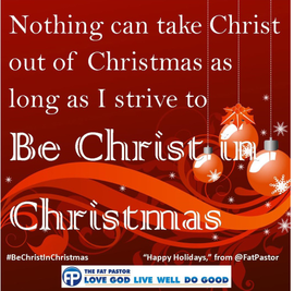 Nothing can take Christ out of Christmas as long as I strive to BE Christ in Christmas - BOLDLY be the Christ this Christmas on embeddedfaith.org