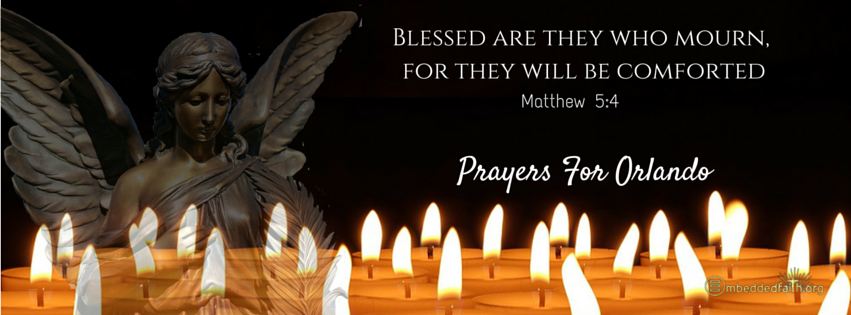 Blessed are they who mourn, for they will be comforted. - Matthew 5:4 Prayers for Orlando embeddedfaith.org
