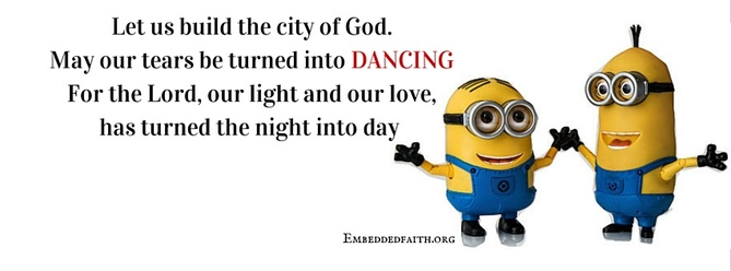 May our tears be turned into dancing with minions. facebook cover on embeddedfaith.org