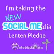 I'm taking the new SOCIAL MEdia Lenten Pledge - embeddedfaith.org
