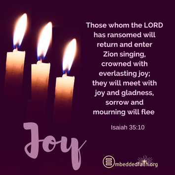 Those whom the LORD has ransomed will return and enter Zion singing, crowned with everlasting joy; they will meet with joy and gladness, sorrow and mourning will flee. Isaiah 35:10. Third Sunday of Advent on embeddedfaith.org