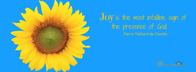 Joy is the most infallible sign of the presence of God. - Pierre Teilhard de Chardin. facebook cover on embeddedfaith.org