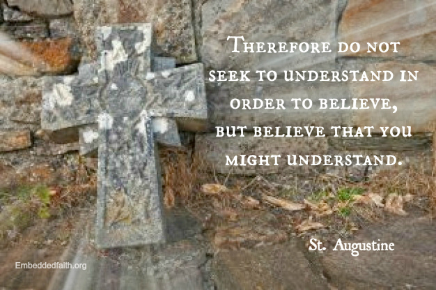 Believe that you might understand - St. Augustine - embeddedfaith.org