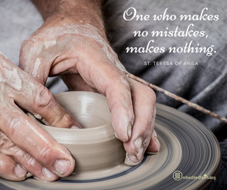 One who makes no mistakes, makes nothing. - St. Teresa of Avila