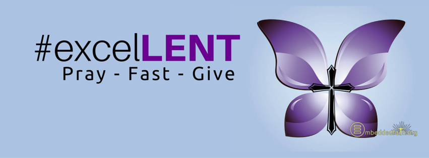 #excelLENT - Pray - Fast - Give. Facebook cover for Lent. embeddedfaith.org