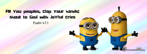 All you peoples, clap your hands; shout to God with joyful cries.. Psalm 47:1 facebook cover on embeddedfaith.org