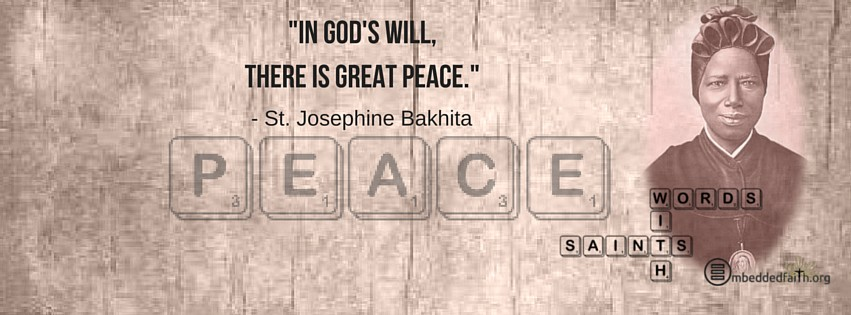 In Gods will, there is great peace. - St. Josephine Bakhita - words with saints on embeddedfaith.org