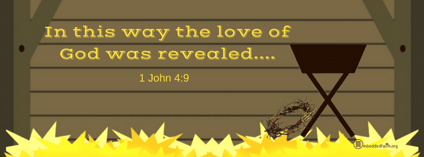 In this way the love of God was revealed. 1John 4;9. Christmas facebook cover on embeddedfaith.org