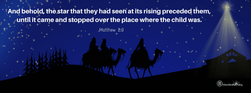 And behold, the star that they had seen at its rising preceded them, until it came and stopped over the place where the child was. Matthew 2:9. Christmas Facebook cover on embeddedfaith.org