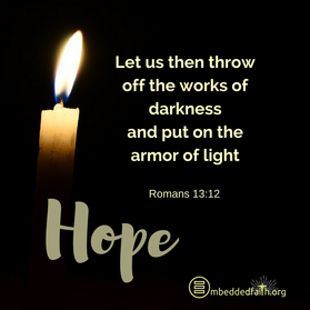 Let us then throw off the works of darkness and put on the armor of light. Romans 13:12 - first Sunday of Advent - Cycle A