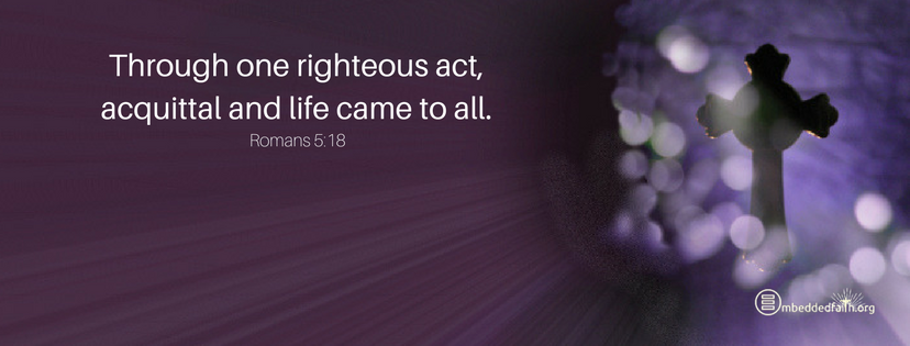 Through one righteous act, acquittal and life came to all. First Sunday of Lent cycle A facebook cover - embeddedfaith.org