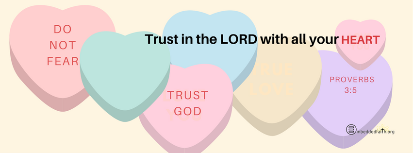 Trust the Lord with all your HEART. Proverbs 3:5. Facebook cover on embeddedfaith.org
