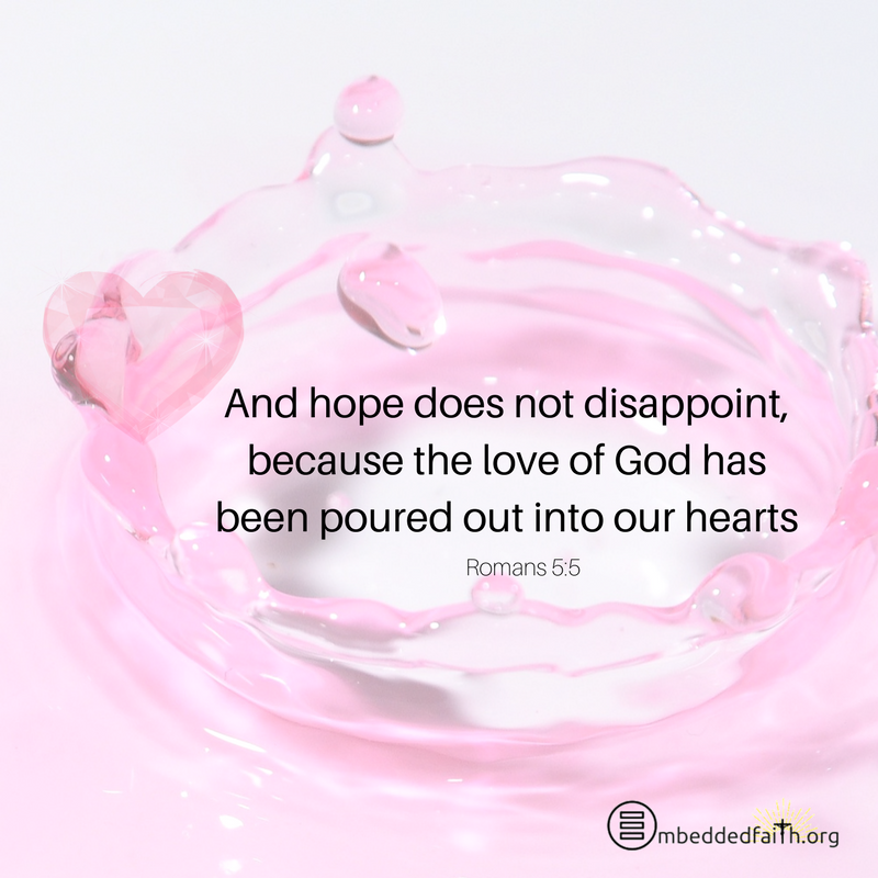 And hope does not disappoint, because the Love of God has been poured out into our hearts... Romans 5:5 - Third Sunday of Lent Cycle A