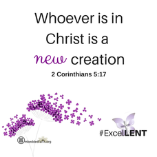 Whoever is in Christ is a new creation. - 2 Corinthians 5:17 - fourth Sunday of Lent Cycle C.
