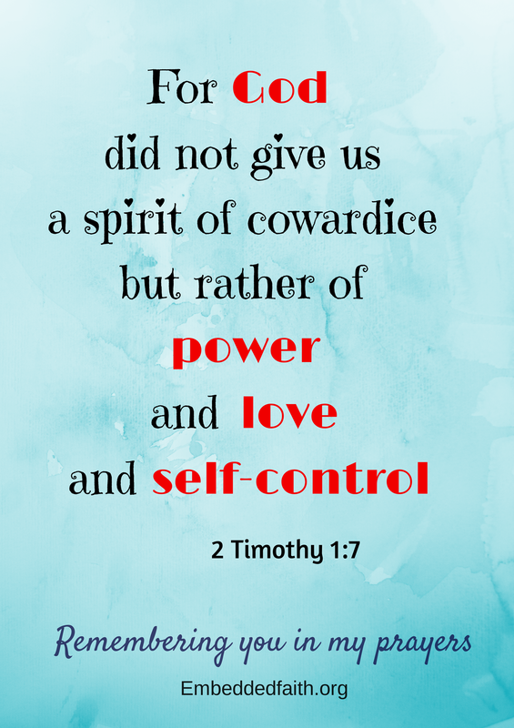 God did not give us a spirit of cowardice.... 2 Timothy 7:1 Remembering you in my prayers- embeddedfaith.org