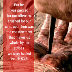 Holy Week/Good Friday. He was pierced for our offenses... Isiah 53:5