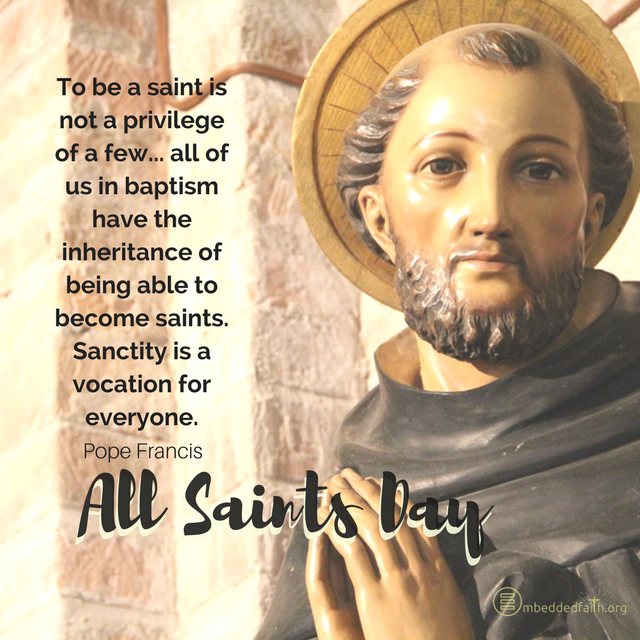 To be a saint is not a privilege of a few... all of us in baptism have the inheritance of being able to become saints. Sanctity is a vocation for everyone. - Pope Francis - All Saints Day covers and images