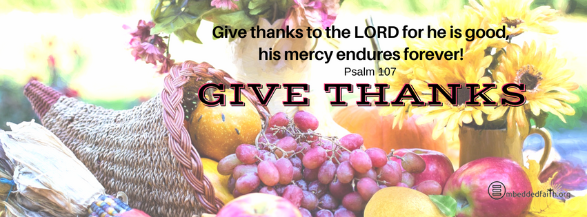 Give thanks to the Lord for he is good, his mercy endures forever! Psalm 107. Gratitude/Thanksgiving facebook covers on embeddedfaith.org