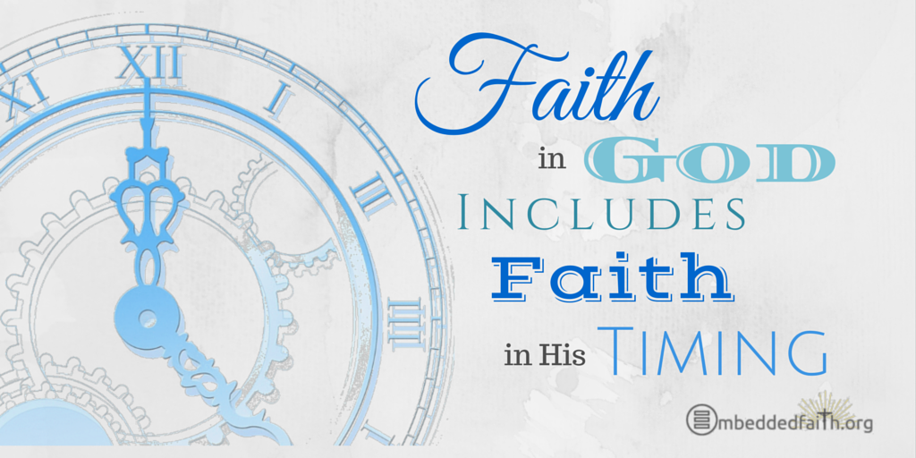 Faith in God includes faith in his timing. Tweetspiration Thursdays on embeddedfaith.org