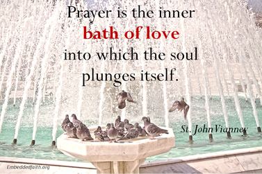 Prayer is the inner bath of love. st john vianney - saintly sayings