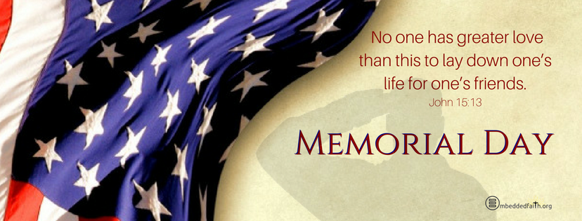 Memorial Day Facebook Cover - No one has greater love than this to lay down one's life for one's friends. - John 15:13 . embeddedfaith.org