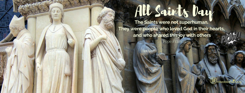 The Saints were not superhuman. They were people who loved god in their hearts and who shared times of joy with others. All Saints Day covers on embeddedfaith.org