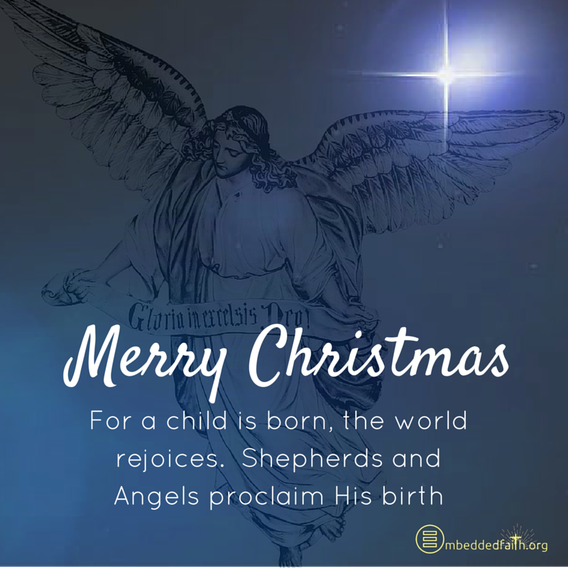 For a child is born, the world rejoices. Shepherds and angels proclaim His birth. - embeddedfaith.org