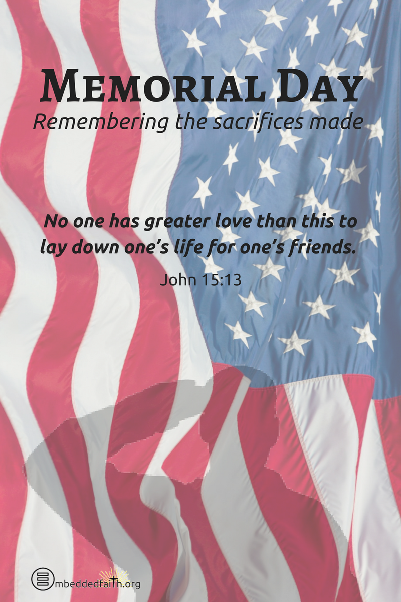 Memorial Day - remembering the sacrifices made. embeddedfaitih.org