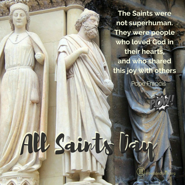 The Saints were not superhuman. They were people who loved God in their hearts, and who shared this joy with others - Pope Francis - All Saint's Day covers and images on embeddedfaith.org