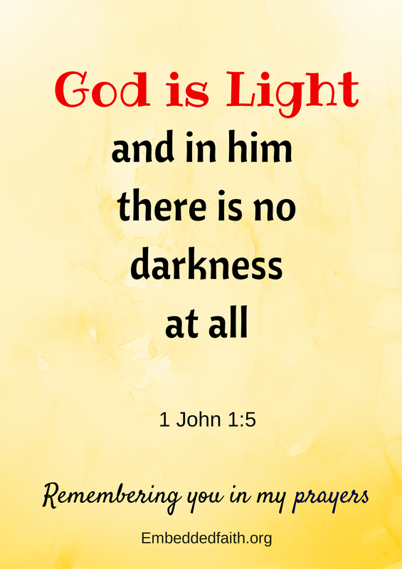 God is light... 1 John 1:5 remembering you in my prayers - embeddedfaith.org