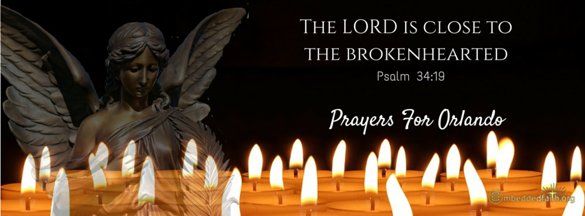 The Lord is close to the Brokenhearted - Psalm 34:19 Prayers for Orlando embeddedfaith.org