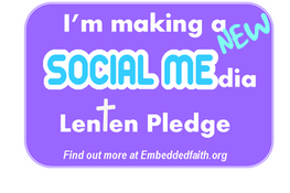 I'm making a Lenten Social media pledge - embeddedfaith.org