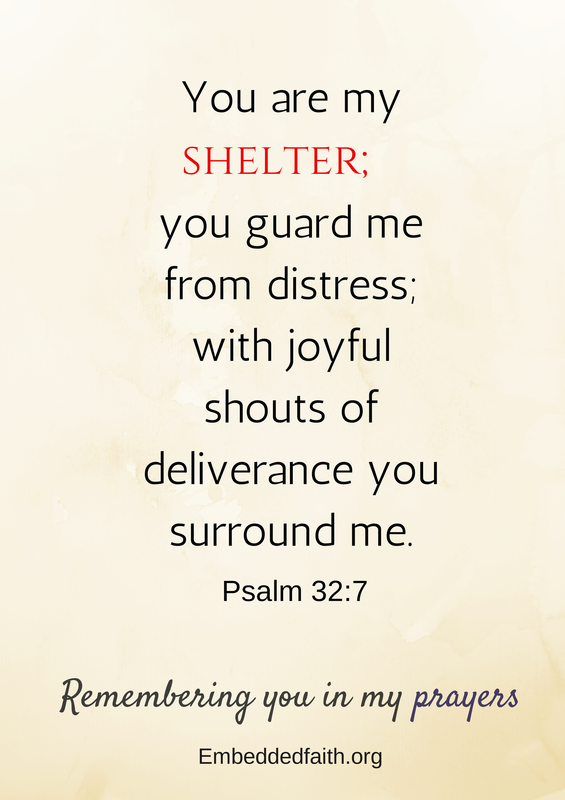 You are my shelter... Psalm 32:7 remembering you in my prayers - embeddedfaith.org