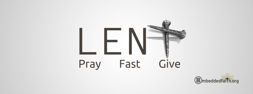 Lent: Pray, Fast, Give. Facebook cover on embeddedfaith.org