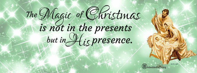 The magic of christmas is not in the presents but in His presence. Christmas facebook cover on embeddedfaith.org