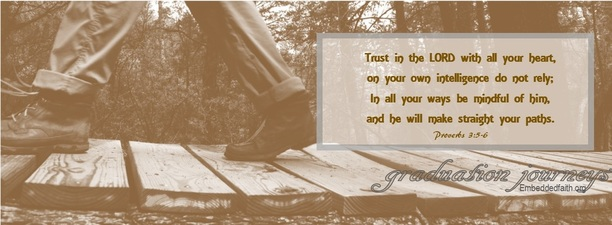 Trust in the Lord with all your heart...Proverbs. Graduation Journeys on embeddedfaith.org.