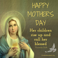 Mothers Day - Blessed Mother - Proverbs 31 - embeddedfaith.org