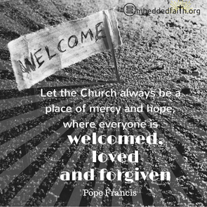 Let the Church always be a place of mercy and hope, where everyone is welcomed, loved and forgiven. - Pope Francis. First Fridays with Francis on ebeddedfaith.org