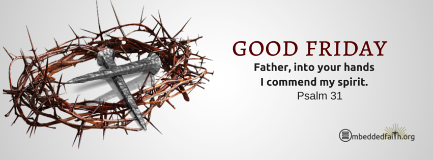 Good Friday facebook cover- Father, into your hands I commend my spirit. Psalm 31