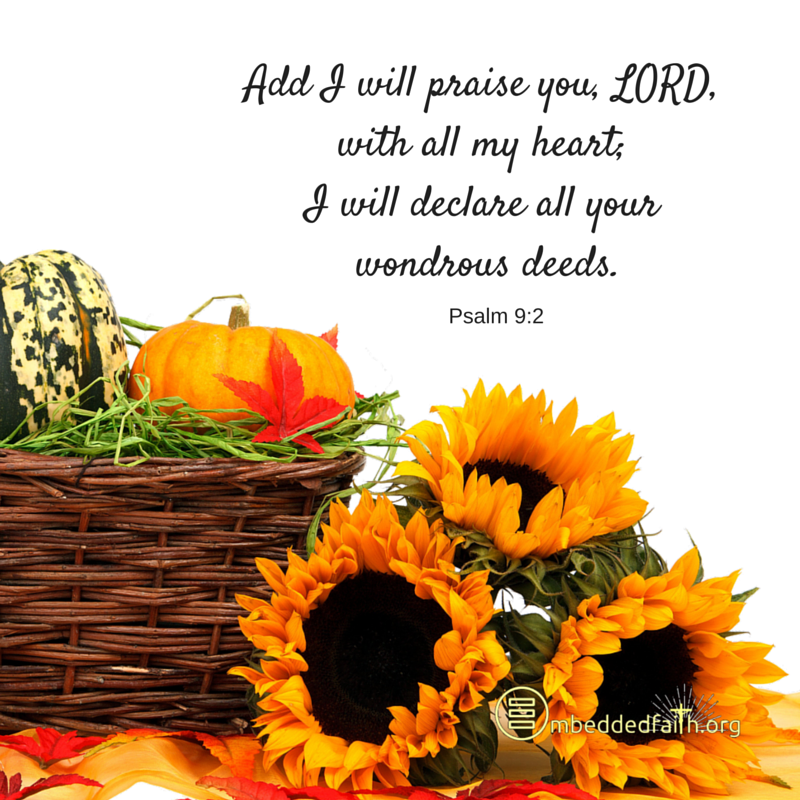 And I will praise you Lord, with all my heart. I will declare all your wondrous deeds. - Psalm 9:2