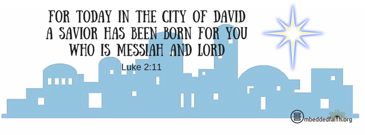 For today in the city of David a savior has been born for you who is Messiah and Lord. - Luke 2:11 . Christmas facebook cover on embeddedfaith.org
