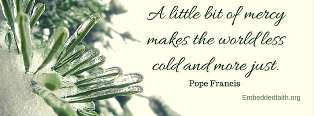 Pope Francis Facebook Cover - a little bit of mercy makes the world less cold and more just. embeddedfaith.org